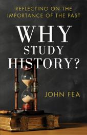Why Study History?: Reflecting on the Importance of the Past