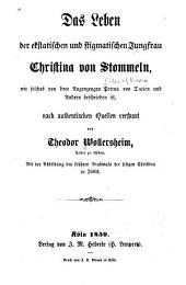 Das Leben der ekstatischen und stigmatischen Jungfrau Christina von Stommeln: wie solches von den Augenzeugen Petrus von Dacien und Andern beschreiben ist, nach authentischen Quellen verfasst