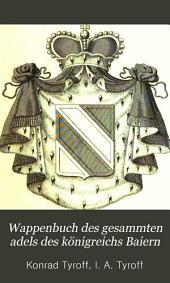 Wappenbuch des gesammten adels des königreichs Baiern: Aus der adelsmatrikel gezogen, Bände 11-12
