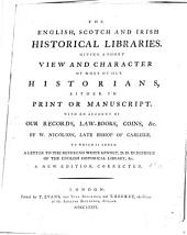 The English, Scotch and Irish Historical Libraries: Giving a Short View and Character of Most of Our Historians, Either in Print Or Manuscript. With an Account of Our Records, Lawbooks, Coins, &c. by W. Nicolson, Late Bishop of Carlisle. To which is Added, A Letter to the Reverend White Kennet, D. D., in Defence of the English Historical Library, &c, Parts 1-3