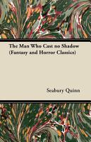 The Man Who Cast no Shadow  Fantasy and Horror Classics  PDF
