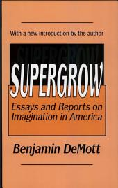 Supergrow: Essays and Reports on Imagination in America