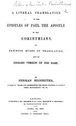 A Literal Translation of the Epistles of Paul the Apostle to the Corinthians, on definite rules of translation, and an English version of the same. By Herman Heinfetter