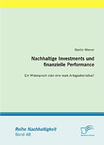 Nachhaltige Investments und finanzielle Performance  Ein Widerspruch oder eine reale Anlagealternative  PDF
