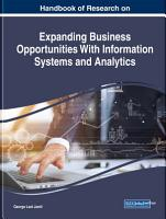 Handbook of Research on Expanding Business Opportunities With Information Systems and Analytics PDF