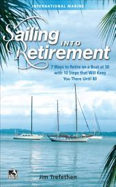 Sailing into Retirement: 7 Ways to Retire on a Boat at 50 with 10 Steps that Will Keep You There Until 80