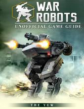 War Robots Unofficial Game Guide