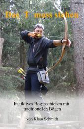 Das T muss stehen: Instinktives Bogenschießen mit traditionellen Bögen