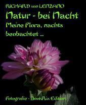 Natur - bei Nacht: Meine Flora, nachts beobachtet ...