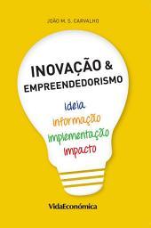 Inovação & Empreendedorismo: Ideia, Implementação, Informação e Impacto.