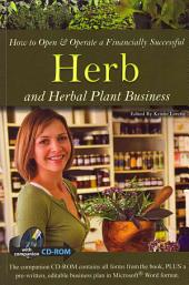How to Open & Operate a Financially Successful Herb and Herbal Plant Business: With Companion CD-ROM