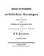 Schicksale und Beschaffenheit des weltlichen Gesanges vom frühen Mittelalter bis zu der Erfindung des dramatischen Styles und den Anfängen der Oper: mit musikalischen Beilagen