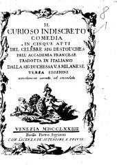 Il curioso indiscreto comedia in cinque atti del celebre sig. Destouches dell'Accademia francese tradotta in italiano dalla sig. duchessa V. S. milanese