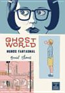 Ghost World  Mundo Fantasmal
