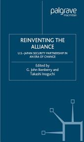 Reinventing the Alliance: US - Japan Security Partnership in an Era of Change