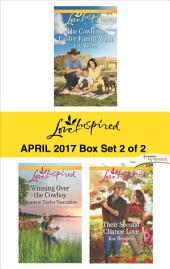 Harlequin Love Inspired April 2017 - Box Set 2 of 2: The Cowboy's Easter Family Wish\Winning Over the Cowboy\Their Second Chance Love