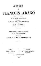 Œvres complètes de François Arago ...: Instructions, rapports et notices sur les questions a resoudre pendant les voyages scientifiques