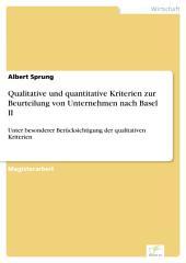 Qualitative und quantitative Kriterien zur Beurteilung von Unternehmen nach Basel II: Unter besonderer Berücksichtigung der qualitativen Kriterien