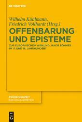 Offenbarung und Episteme: Zur europäischen Wirkung Jakob Böhmes im 17. und 18. Jahrhundert