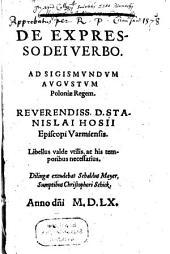 De Expresso Dei Verbo: Ad Sigismvndvm Avgvstvm Poloniae Regem. Reverendiss. D. Stanislai Hosii Episcopi Varmiensis libellus ...