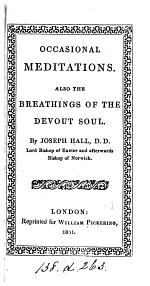Occasional meditations. Also, The breathings of the devout soul. Repr
