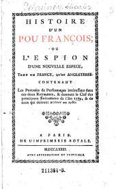 Histoire d'un pou françois, ou, L'espion d'une nouvelle espèce, tant en France qu'en Angleterre: contenant les portraits de personnages intéressans dans ces deux royaumes, &c. &c