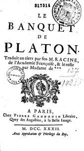 Le Banquet de Platon, traduit un tiers par feu M. Racine de l'Académie françoise et le reste par Madame de Mortemont, abesse de Fontevrault