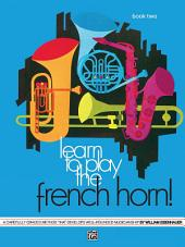 Learn to Play the French Horn! Book 2: A Carefully Graded Method That Develops Well-Rounded Musicianship