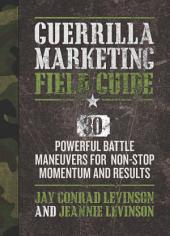 Guerrilla Marketing Field Guide: 30 Powerful Battle Maneuvers for Non-Stop Momentum and Results