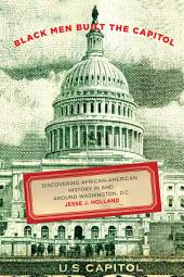 Black Men Built the Capitol: Discovering African-American History In and Around Washington,, Part 3