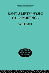 Kant's Metaphysic of Experience: Volume 1