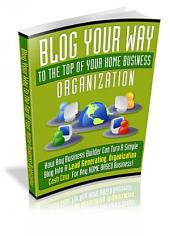Blog Your Way To The Top Of Your Home Business Organization