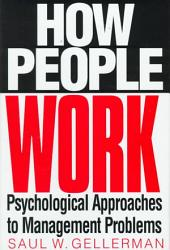 How People Work: Psychological Approaches to Management Problems