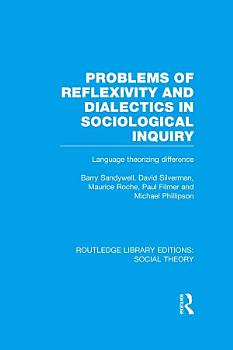 Problems of Reflexivity and Dialectics in Sociological Inquiry  RLE Social Theory  PDF