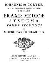 Iohannis de Gorter ... Praxis medicæ systema. Tomus primus [-secundus!. -Francofurti et Lipsiæ sumtibus Ioh. Frid. Iahni, 1755: De morbis particularibus, Volume 1