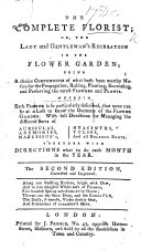 The Complete Florist; Or, the Lady and Gentleman's Recreation in the Flower Garden ... The Second Edition, Corrected and Improved