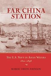 Far China Station: The U.S. Navy in Asian Waters, 1800-98