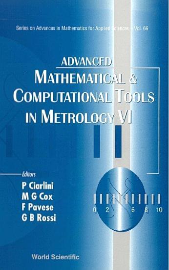 Advanced Mathematical and Computational Tools in Metrology VI PDF