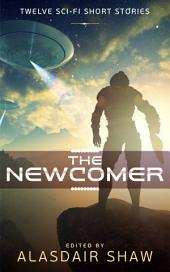 The Newcomer: Twelve Scifi Short Stories