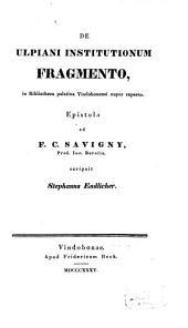 De Ulpiani Institutionum Fragmento in Bibliotheca palatina Vindobonensis nuper reperto: Epistola ad F. C. Savigni