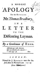 A Modest Apology for the Reverend Mr. Thomas Bradbury, in a letter to the Dissenting Layman. By a Gentleman of Exon