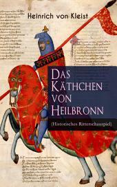 Das Käthchen von Heilbronn (Historisches Ritterschauspiel): Mit biografischen Aufzeichnungen von Stefan Zweig und Rudolf Genée
