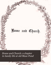 Home and Church: A Chapter in Family Life at Old Maze Pond