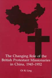 The Changing Role Of The British Protestant Missionaries In China  1945 1952