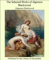 The Selected Works of Algernon Blackwood