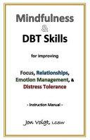 Mindfulness And Dbt Skills For Improving Focus Relationships Emotion Management And Distress Tolerance Instruction Manual Book PDF