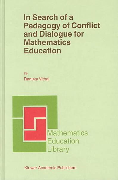 In Search of a Pedagogy of Conflict and Dialogue for Mathematics Education PDF