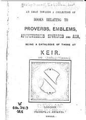 An Essay Towards a Collection of Books Relating to Proverbs, Emblems, Apophthegms, Epitaphs and Ana: Being a Catalogue of Those at Keir