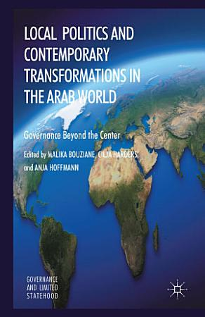 Local Politics and Contemporary Transformations in the Arab World PDF