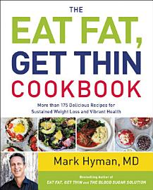 The Eat Fat  Get Thin Cookbook